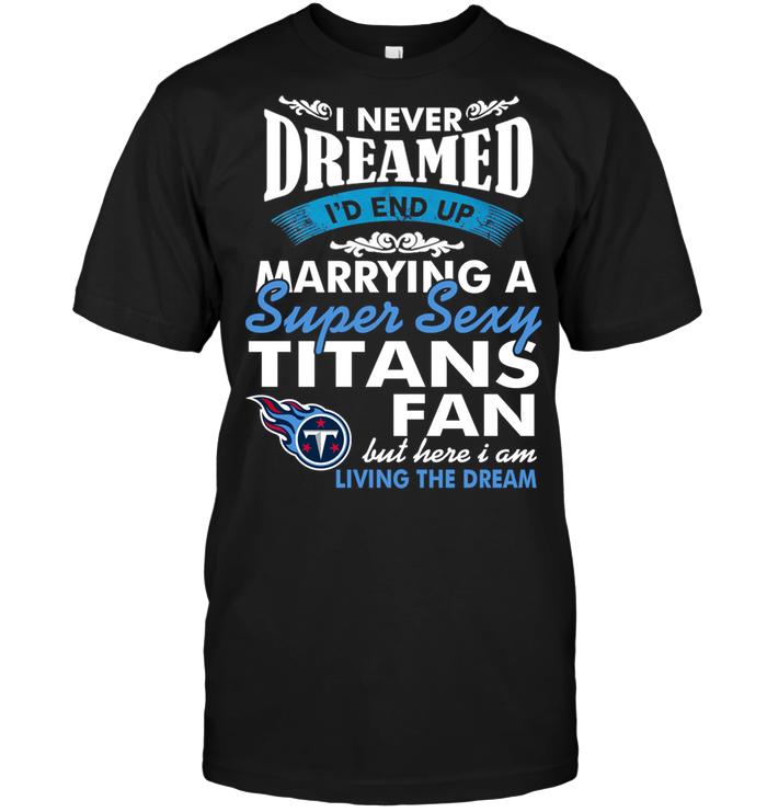 I Never Dreamed I'D End Up Marrying A Super Sexy Titans Fan