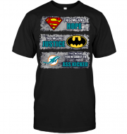 Miami Dolphins: Superman Means hope Batman Means Justice This Means You're About To Get Your Ass Kicked