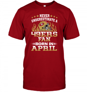 Never Underestimate A 49ers Fan Born In April