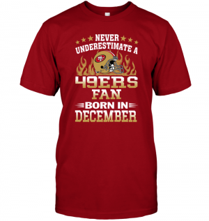Never Underestimate A 49ers Fan Born In December