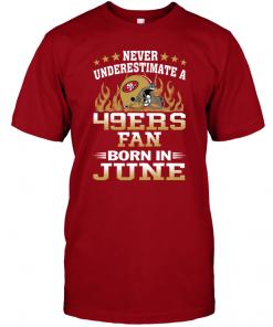 Never Underestimate A 49ers Fan Born In June