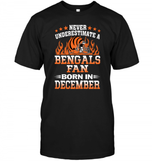 Never Underestimate A Bengals Fan Born In December