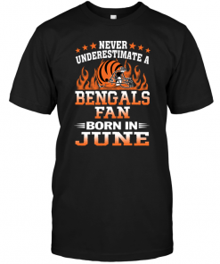 Never Underestimate A Bengals Fan Born In June