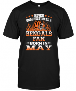 Never Underestimate A Bengals Fan Born In May