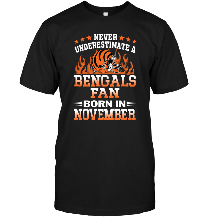 Never Underestimate A Bengals Fan Born In November