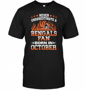 Never Underestimate A Bengals Fan Born In October