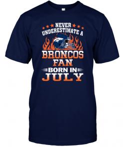 Never Underestimate A Broncos Fan Born In July