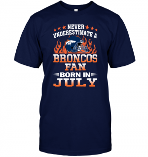 Never Underestimate A Broncos Fan Born In July
