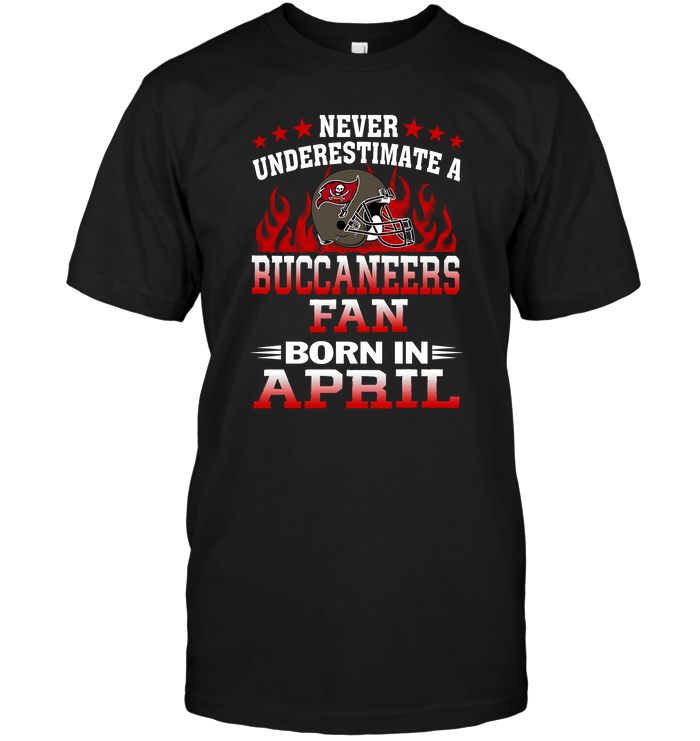 Never Underestimate A Buccaneers Fan Born In April
