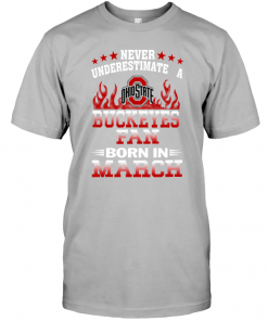 Never Underestimate A Buckeyes Fan Born In March