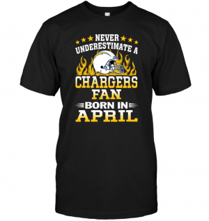 Never Underestimate A Chargers Fan Born In April