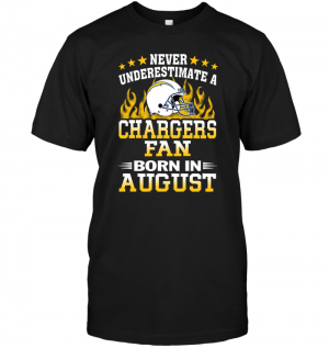 Never Underestimate A Chargers Fan Born In August