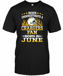 Never Underestimate A Chargers Fan Born In June