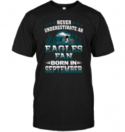 Never Underestimate A Eagles Fan Born In September