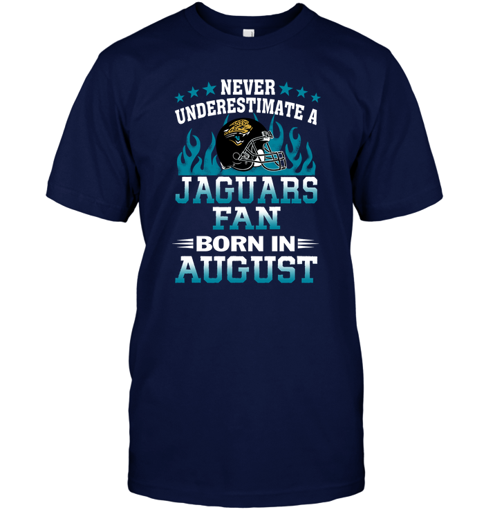 Never Underestimate A Jaguars Fan Born In August