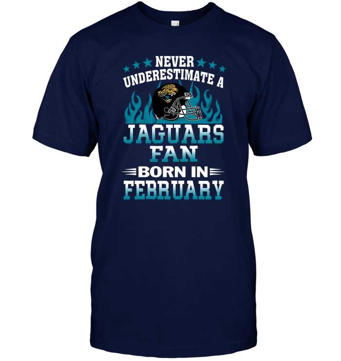 Never Underestimate A Jaguars Fan Born In February