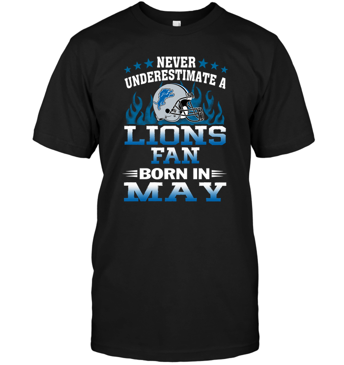 Never Underestimate A Lions Fan Born In May