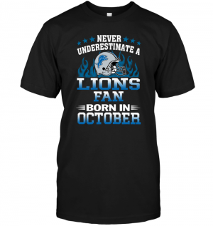 Never Underestimate A Lions Fan Born In October
