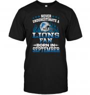 Never Underestimate A Lions Fan Born In September