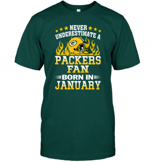 Never Underestimate A Packers Fan Born In January