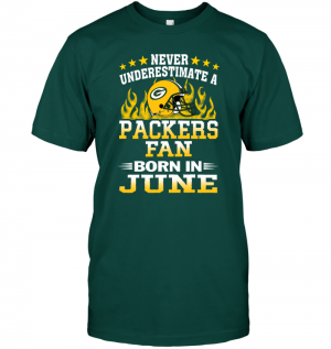 Never Underestimate A Packers Fan Born In June