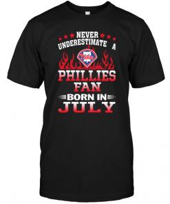 Never Underestimate A Phillies Fan Born In July