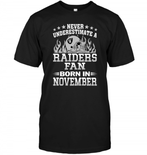 Never Underestimate A Raiders Fan Born In November