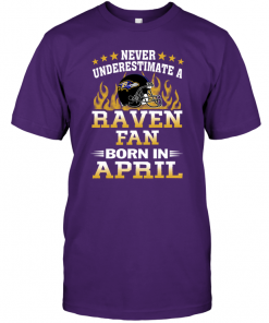 Never Underestimate A Raven Fan Born In April