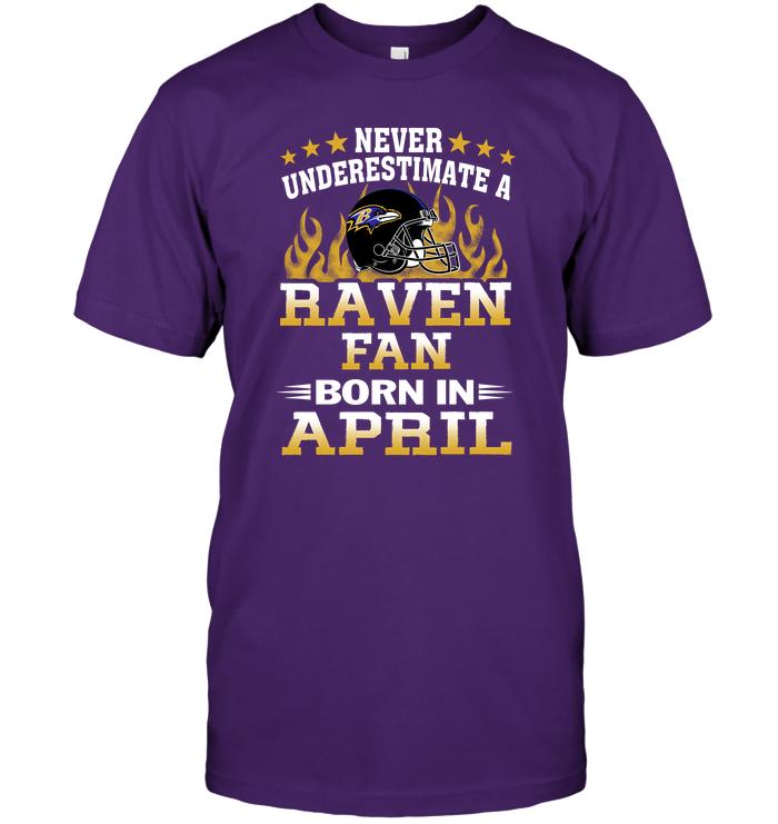Never Underestimate A Raven Fan Born In April