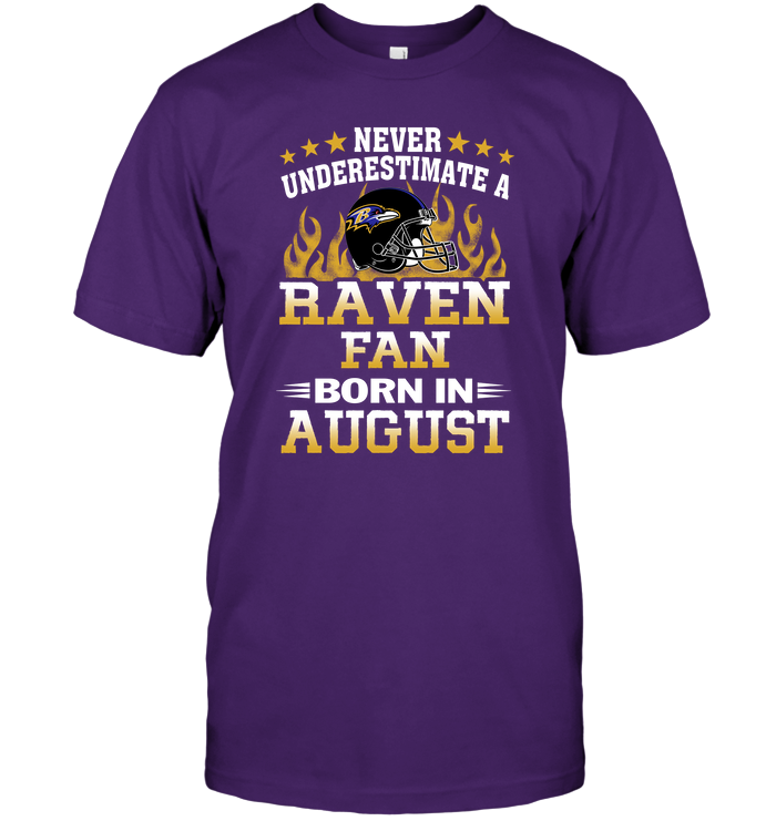 Never Underestimate A Raven Fan Born In August