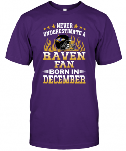 Never Underestimate A Raven Fan Born In December