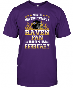 Never Underestimate A Raven Fan Born In February