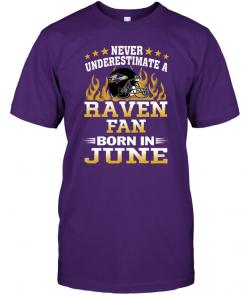 Never Underestimate A Raven Fan Born In June
