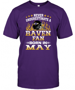 Never Underestimate A Raven Fan Born In May