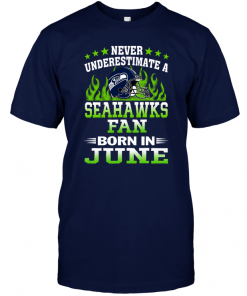 Never Underestimate A Seahawks Fan Born In June