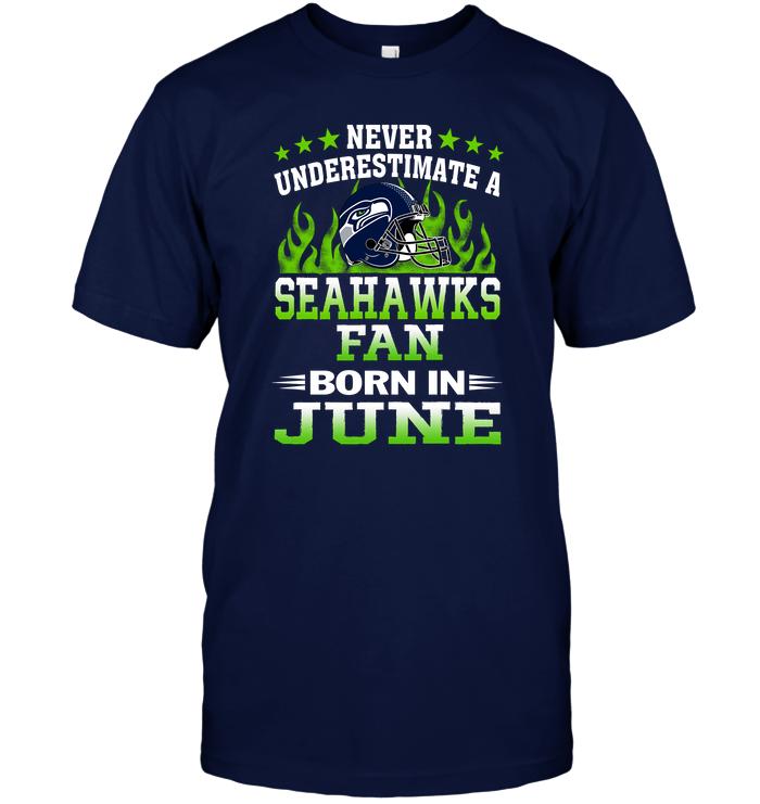 Never Underestimate A Seahawks Fan Born In June