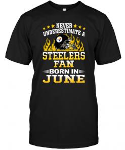 Never Underestimate A Steelers Fan Born In JuneNever Underestimate A Steelers Fan Born In June