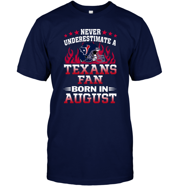 Never Underestimate A Texans Fan Born In August