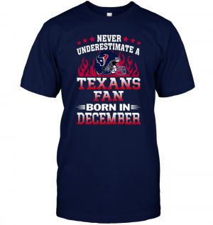 Never Underestimate A Texans Fan Born In December