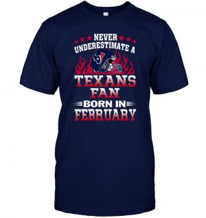 Never Underestimate A Texans Fan Born In February