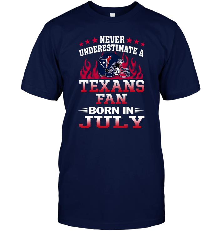 Never Underestimate A Texans Fan Born In July