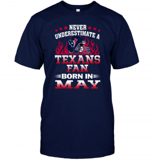 Never Underestimate A Texans Fan Born In May