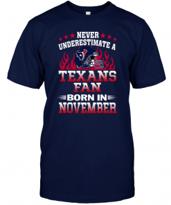 Never Underestimate A Texans Fan Born In November