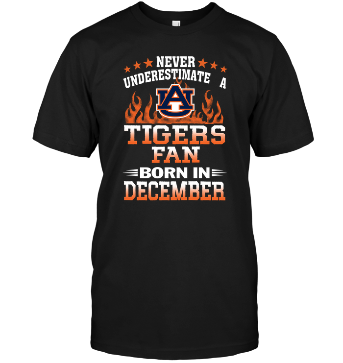 Never Underestimate A Tigers Fan Born In December