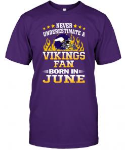 Never Underestimate A Vikings Fan Born In June
