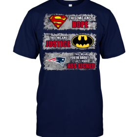 New England Patriots: Superman Means hope Batman Means Justice This Means You're About To Get Your Ass Kicked