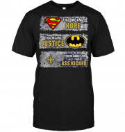 New Orleans Saints: Superman Means hope Batman Means Justice This Means You're About To Get Your Ass Kicked