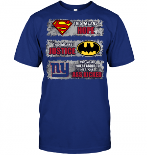 New York Giants: Superman Means hope Batman Means Justice This Means You're About To Get Your Ass Kicked