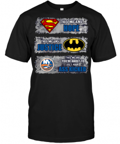 New York Islanders: Superman Means hope Batman Means Justice This Means You're About To Get Your Ass Kicked