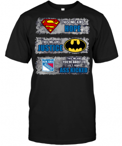 New York Rangers: Superman Means hope Batman Means Justice This Means You're About To Get Your Ass Kicked